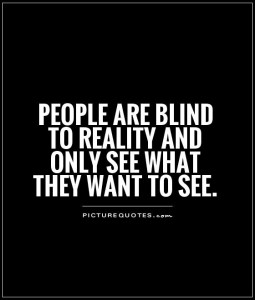 people-are-blind-to-reality-and-only-see-what-they-want-to-see-quote-1
